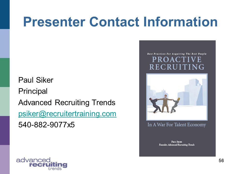 56 Presenter Contact Information Paul Siker Principal Advanced Recruiting Trends psiker@recruitertraining.com 540-882-9077x5