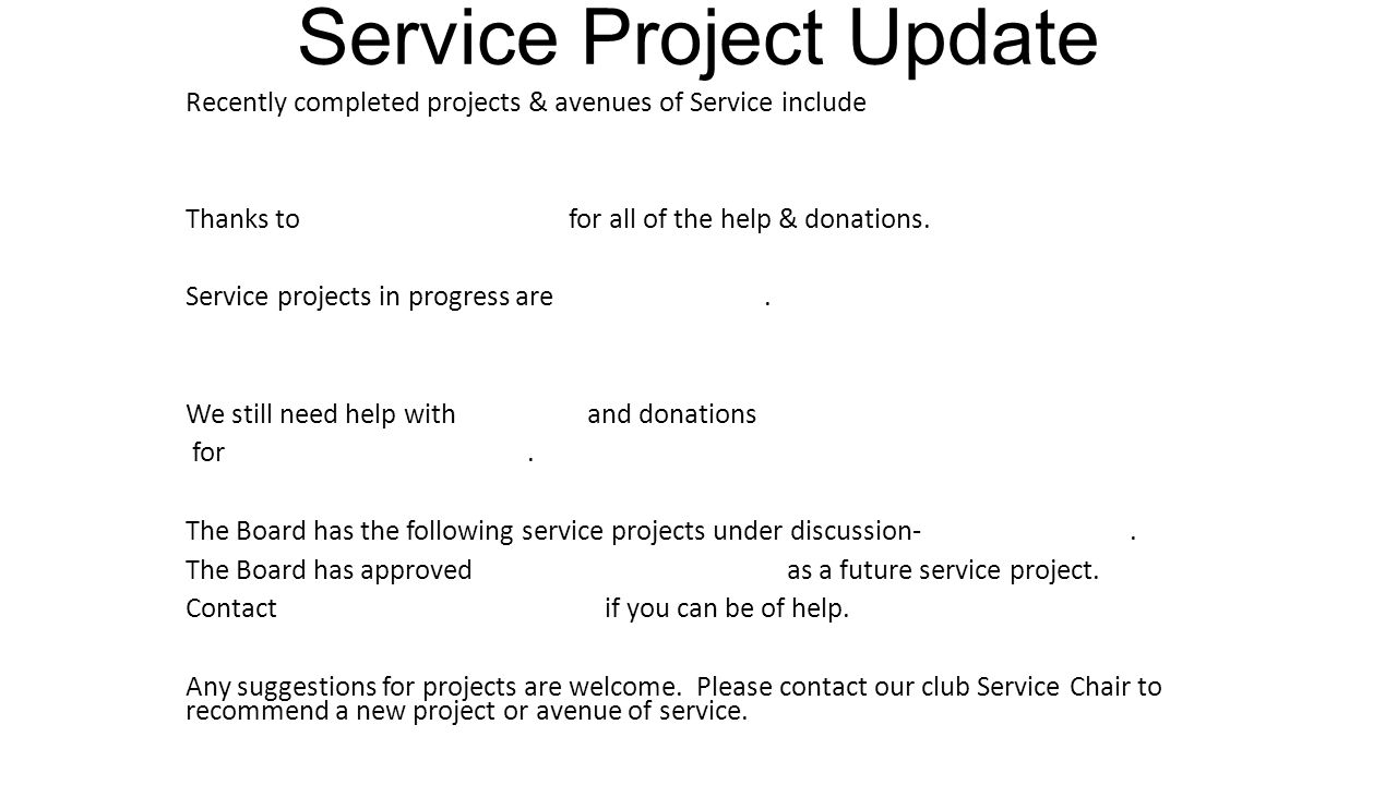 Service Project Update Recently completed projects & avenues of Service include Thanks to for all of the help & donations.