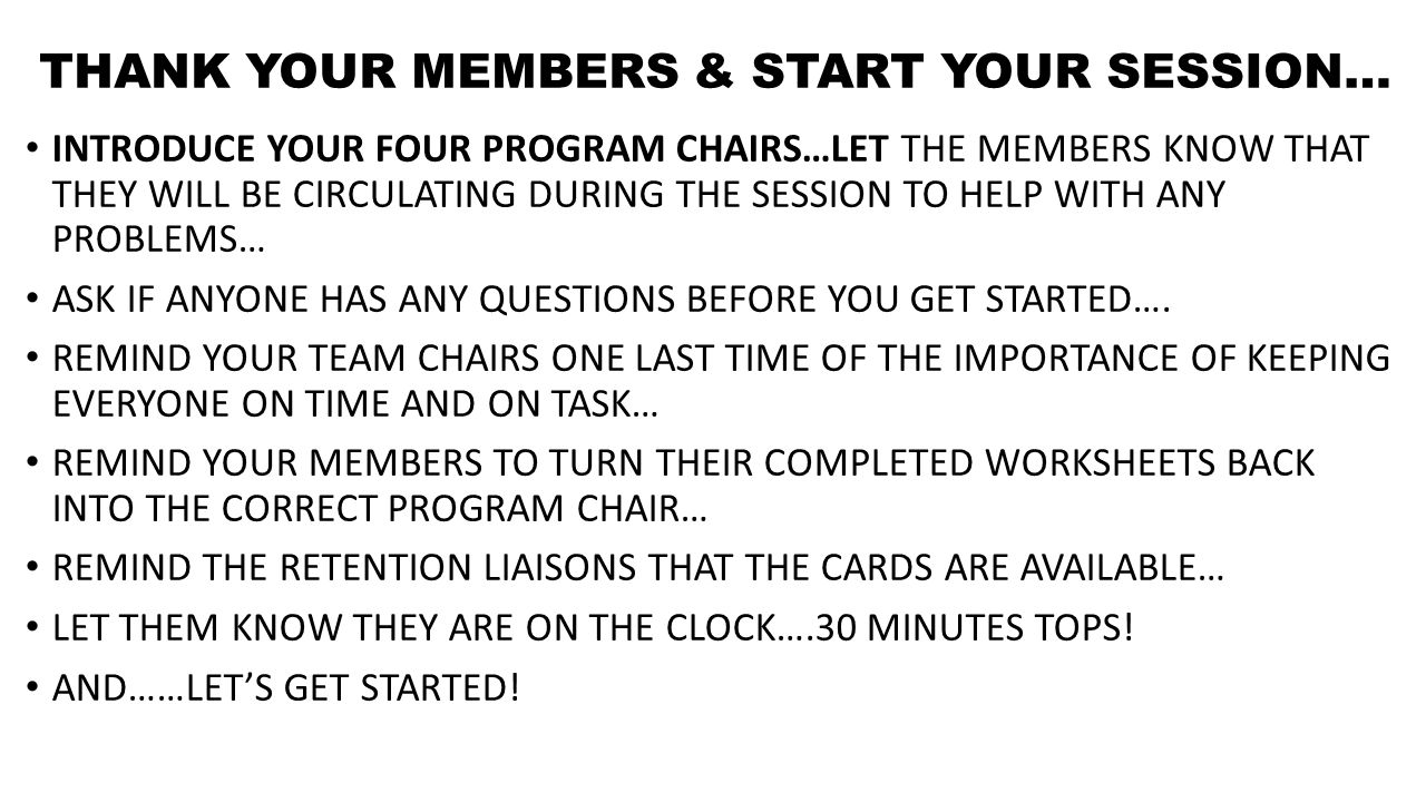 THANK YOUR MEMBERS & START YOUR SESSION… INTRODUCE YOUR FOUR PROGRAM CHAIRS…LET THE MEMBERS KNOW THAT THEY WILL BE CIRCULATING DURING THE SESSION TO HELP WITH ANY PROBLEMS… ASK IF ANYONE HAS ANY QUESTIONS BEFORE YOU GET STARTED….