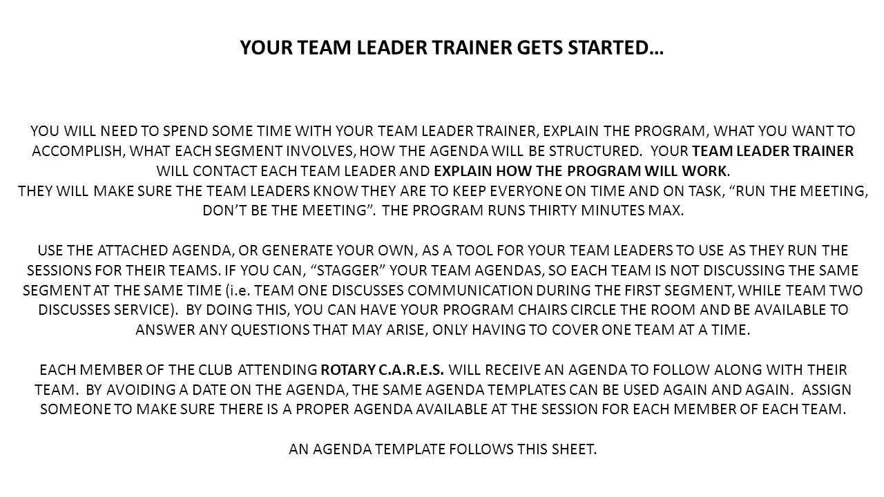 YOUR TEAM LEADER TRAINER GETS STARTED… YOU WILL NEED TO SPEND SOME TIME WITH YOUR TEAM LEADER TRAINER, EXPLAIN THE PROGRAM, WHAT YOU WANT TO ACCOMPLISH, WHAT EACH SEGMENT INVOLVES, HOW THE AGENDA WILL BE STRUCTURED.
