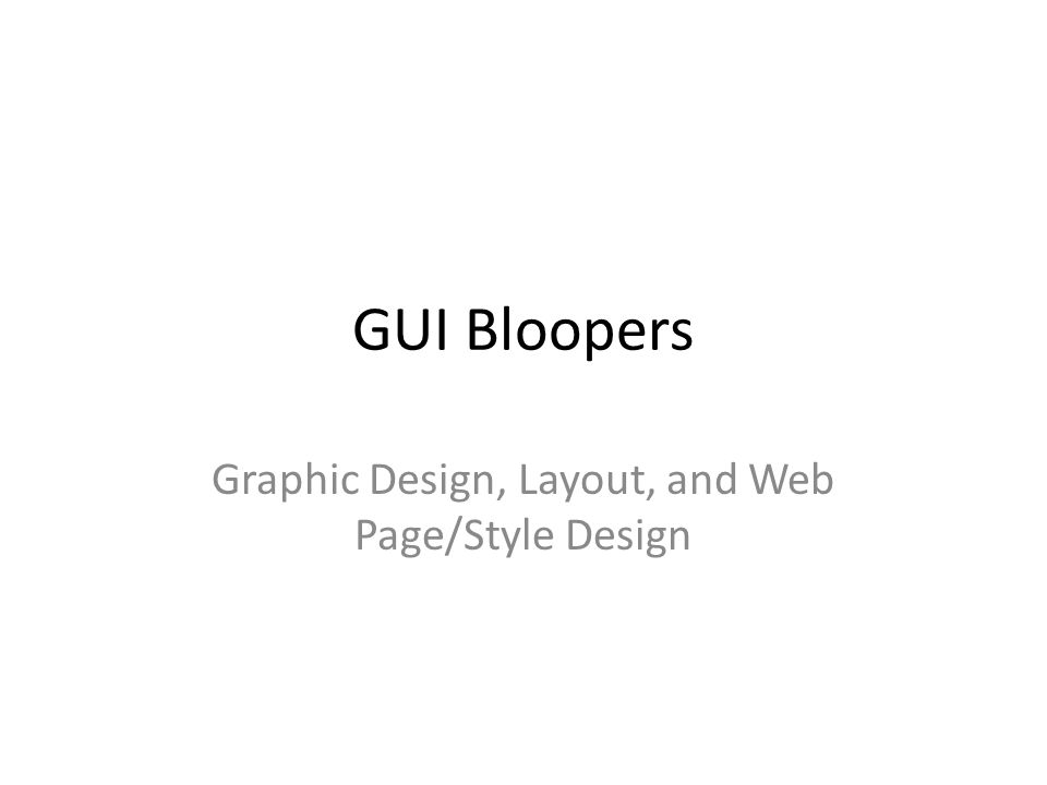 GUI Bloopers Graphic Design, Layout, and Web Page/Style Design