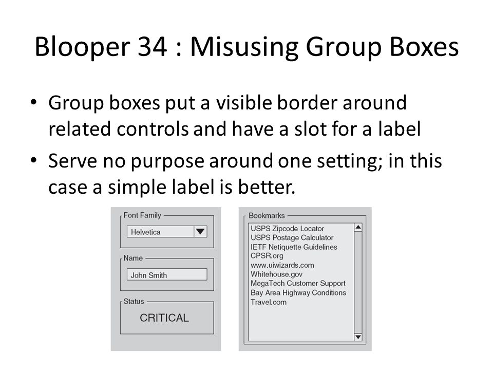 Blooper 34 : Misusing Group Boxes Group boxes put a visible border around related controls and have a slot for a label Serve no purpose around one setting; in this case a simple label is better.