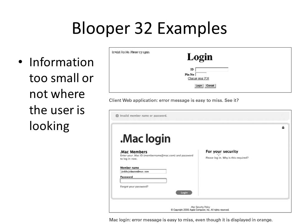 Blooper 32 Example Information buried in noise Consider these prompts: – Enter filename and press ENTER – Enter username and press ENTER Only difference is the second word which has the only real information: – Filename: – Username: Status displays another common trouble spot: – Containing tank: normal Pressure valves: normal – Fuel rods: abnormalDischarge pump: normal