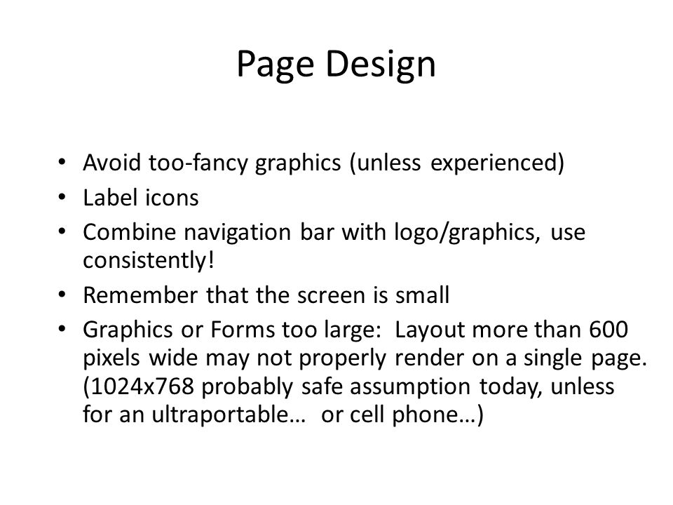 Page Design Avoid too-fancy graphics (unless experienced) Label icons Combine navigation bar with logo/graphics, use consistently.