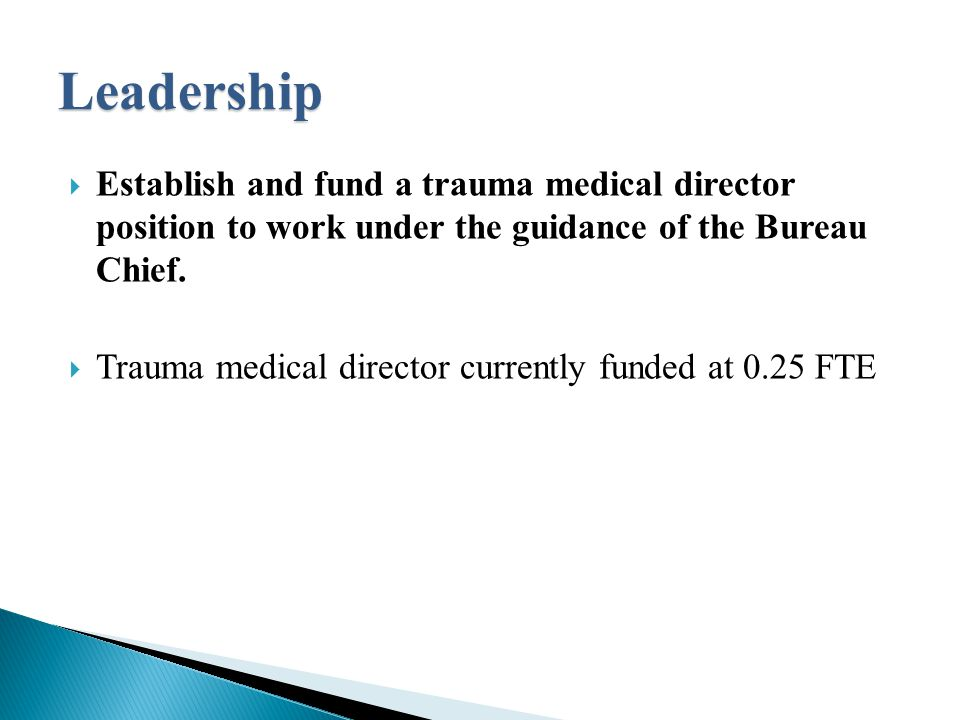 Leadership  Establish and fund a trauma medical director position to work under the guidance of the Bureau Chief.