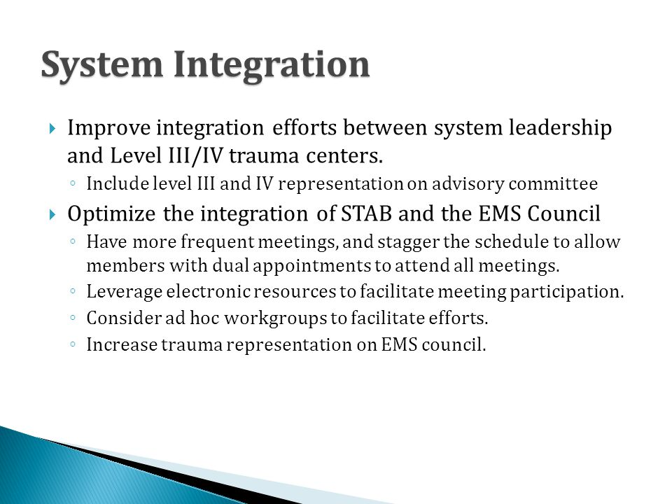 System Integration  Improve integration efforts between system leadership and Level III/IV trauma centers.