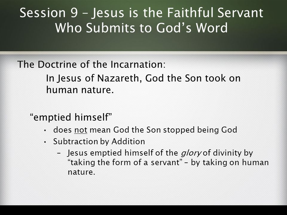 Session 9 – Jesus is the Faithful Servant Who Submits to God's Word The Doctrine of the Incarnation: In Jesus of Nazareth, God the Son took on human n
