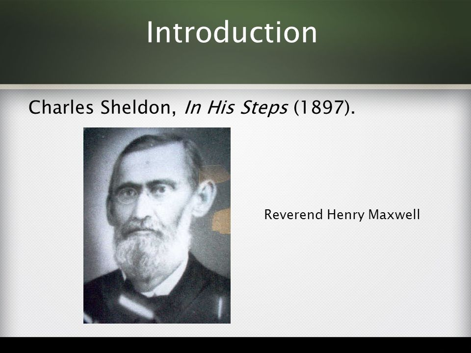 Introduction Charles Sheldon, In His Steps (1897). Reverend Henry Maxwell