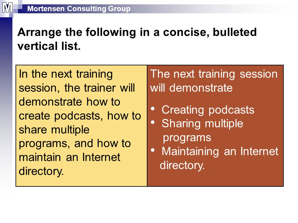 Mortensen Consulting Group Quick Check The next training session will demonstrate Creating podcasts Sharing multiple programs Maintaining an Internet directory.