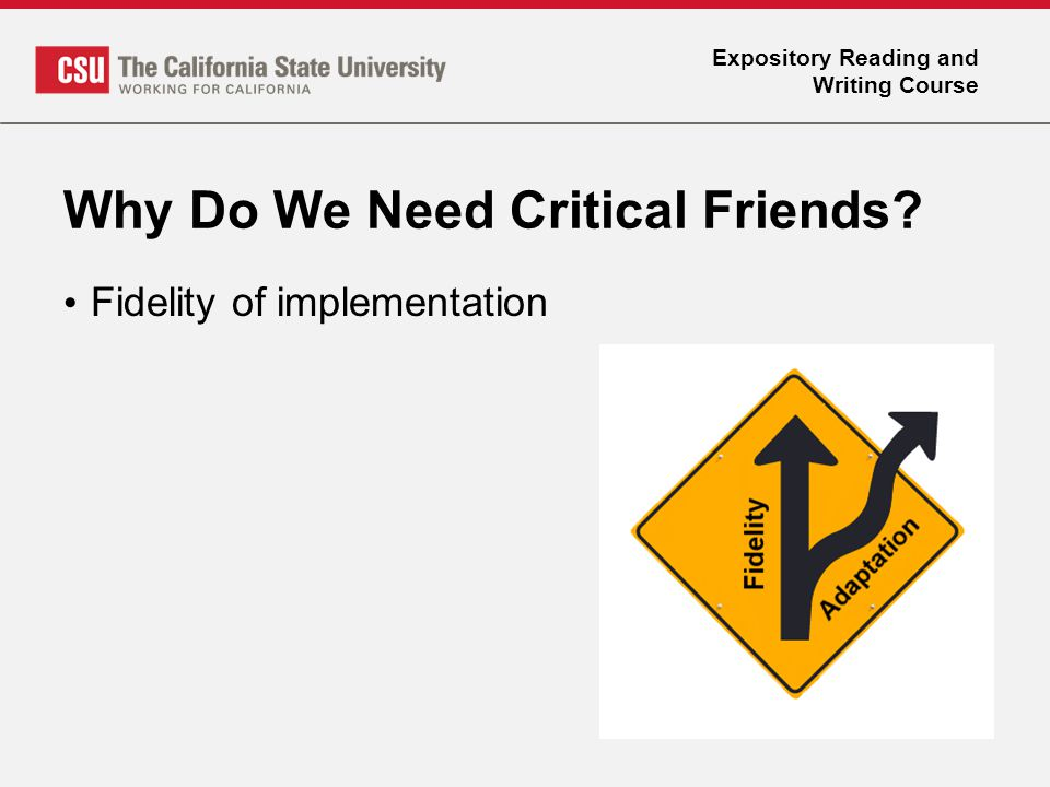Expository Reading and Writing Course Why Do We Need Critical Friends? Fidelity of implementation