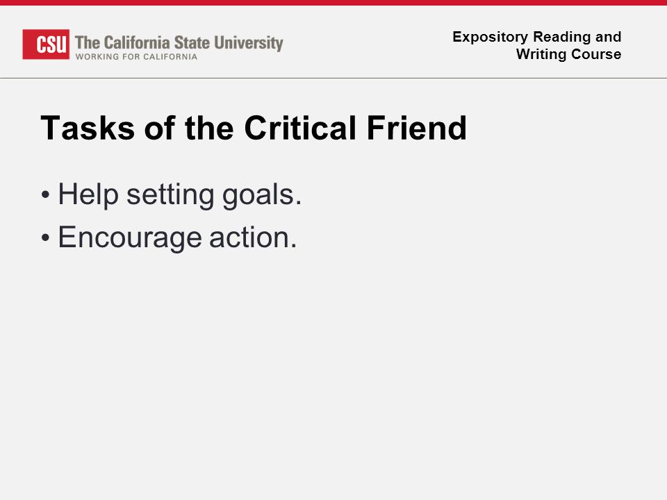 Expository Reading and Writing Course Tasks of the Critical Friend Help setting goals. Encourage action.