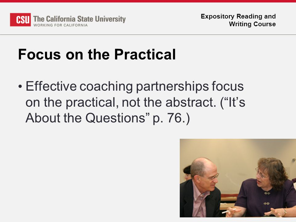 "Expository Reading and Writing Course Focus on the Practical Effective coaching partnerships focus on the practical, not the abstract. (""It's About th"