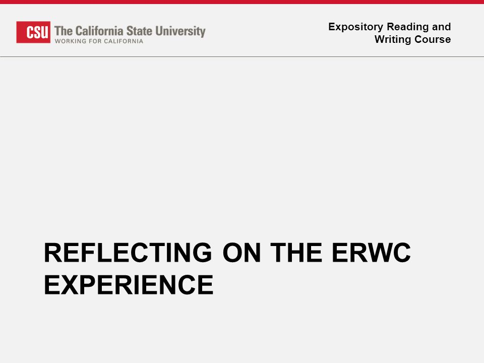 Expository Reading and Writing Course REFLECTING ON THE ERWC EXPERIENCE