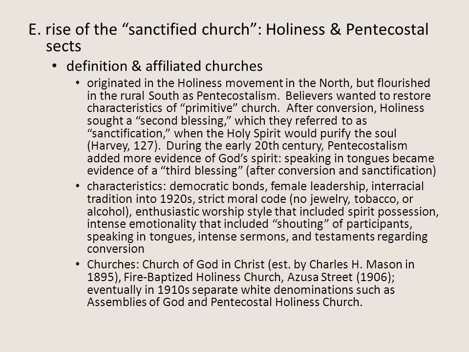 "E. rise of the ""sanctified church"": Holiness & Pentecostal sects definition & affiliated churches originated in the Holiness movement in the North, bu"