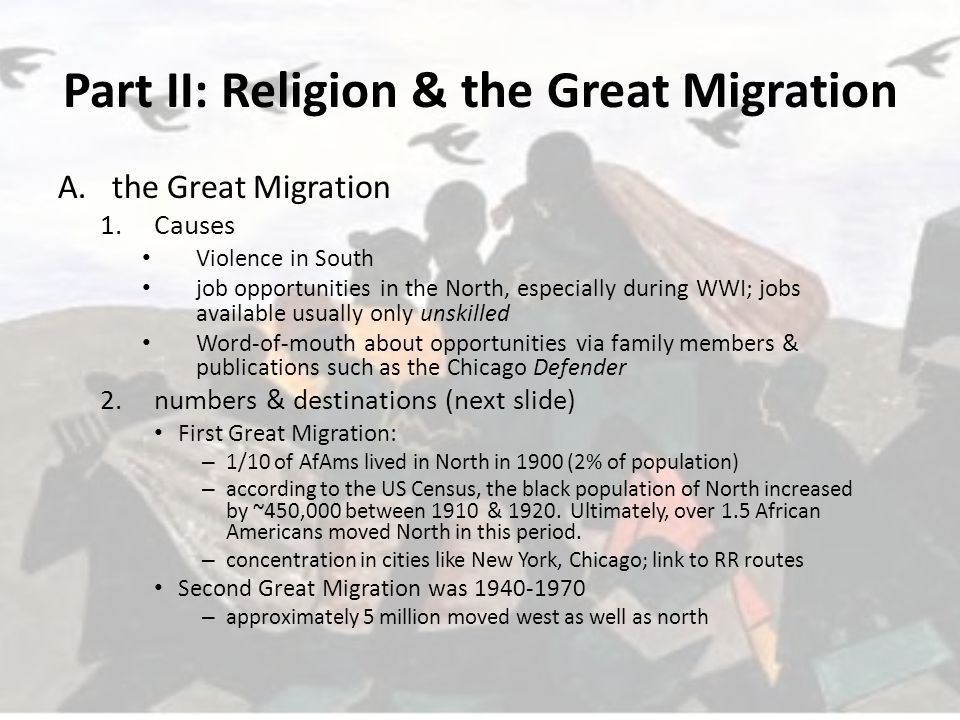 Part II: Religion & the Great Migration A.the Great Migration 1.Causes Violence in South job opportunities in the North, especially during WWI; jobs a