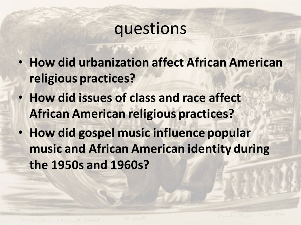 questions How did urbanization affect African American religious practices? How did issues of class and race affect African American religious practic