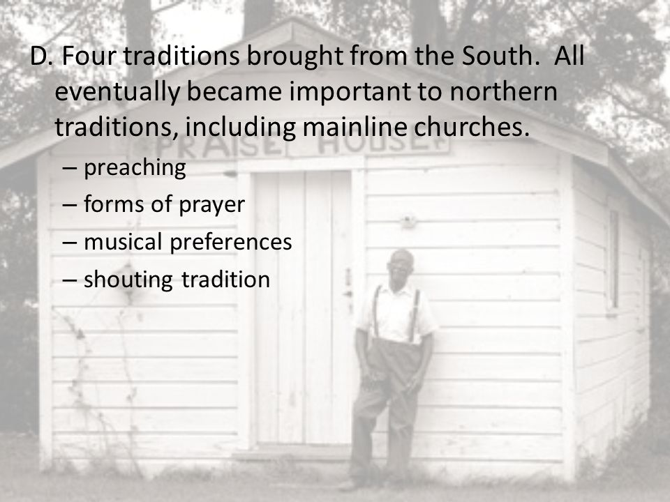 D. Four traditions brought from the South. All eventually became important to northern traditions, including mainline churches. – preaching – forms of