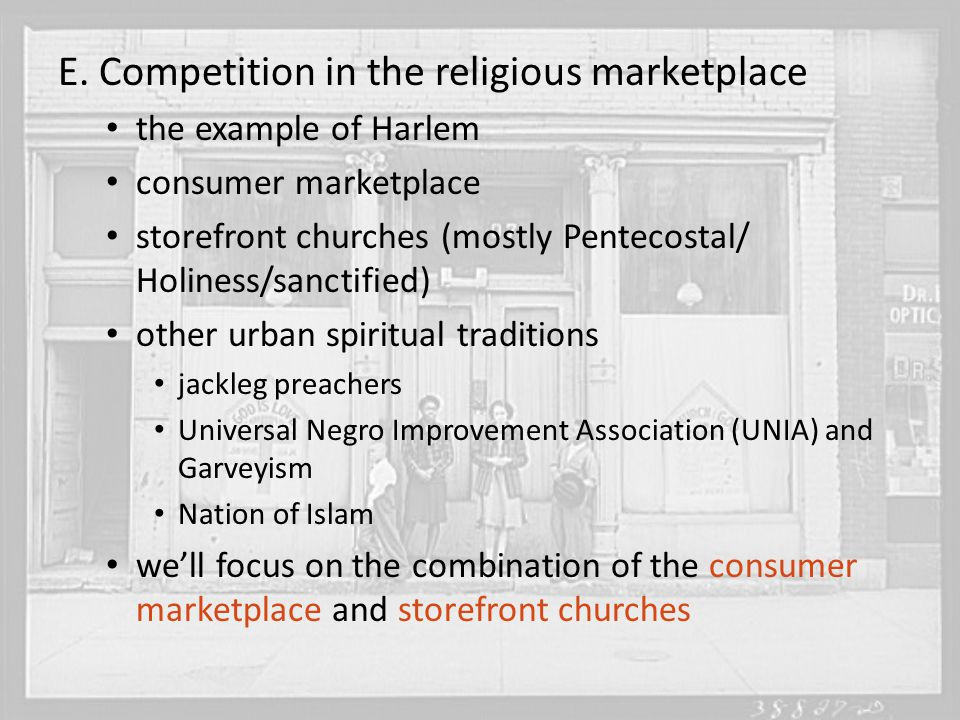 E. Competition in the religious marketplace the example of Harlem consumer marketplace storefront churches (mostly Pentecostal/ Holiness/sanctified) o