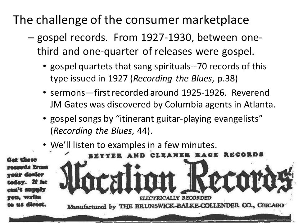 The challenge of the consumer marketplace – gospel records. From 1927-1930, between one- third and one-quarter of releases were gospel. gospel quartet
