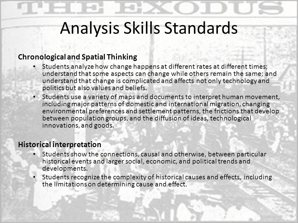 Analysis Skills Standards Chronological and Spatial Thinking Students analyze how change happens at different rates at different times; understand tha