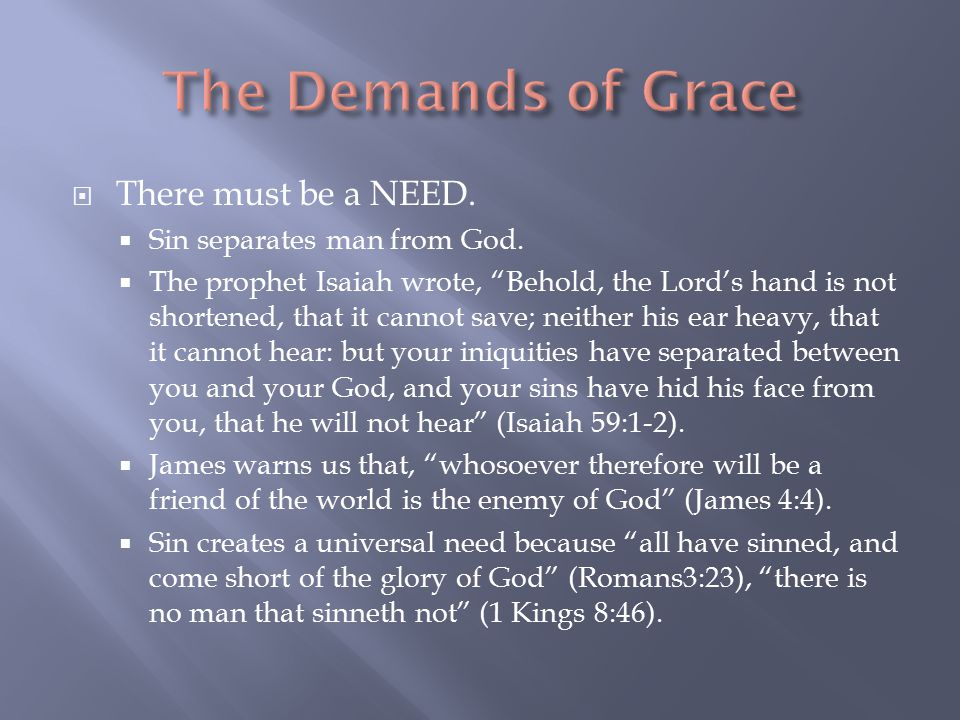  There must be a NEED.  Sin separates man from God.