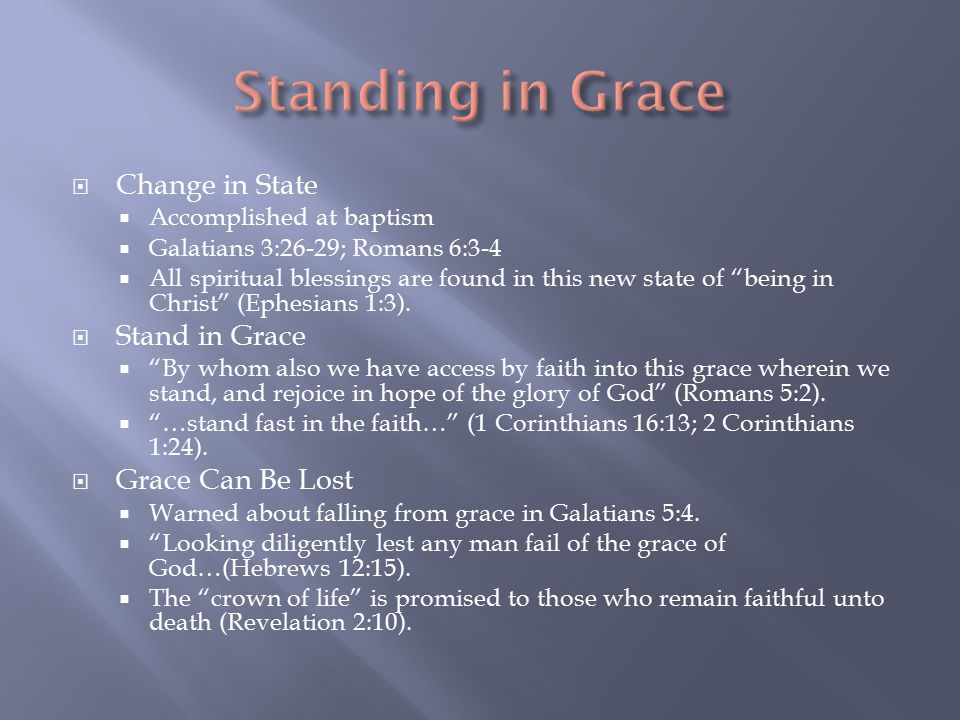  Change in State  Accomplished at baptism  Galatians 3:26-29; Romans 6:3-4  All spiritual blessings are found in this new state of being in Christ (Ephesians 1:3).