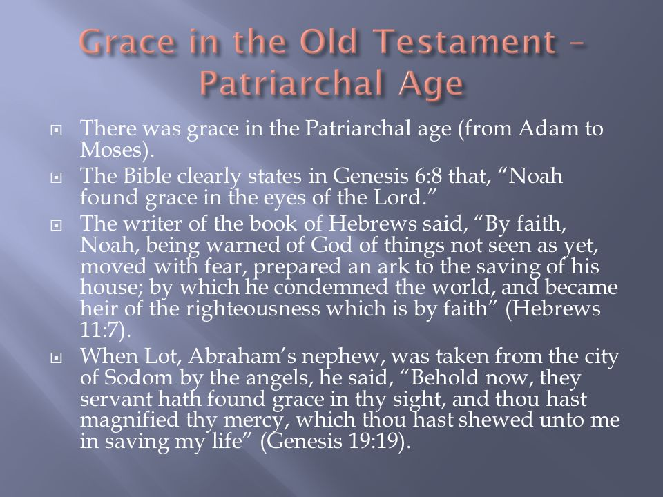  There was grace in the Patriarchal age (from Adam to Moses).