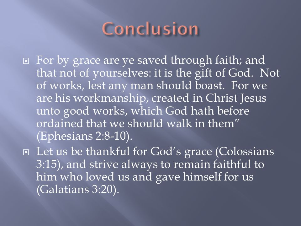  For by grace are ye saved through faith; and that not of yourselves: it is the gift of God.