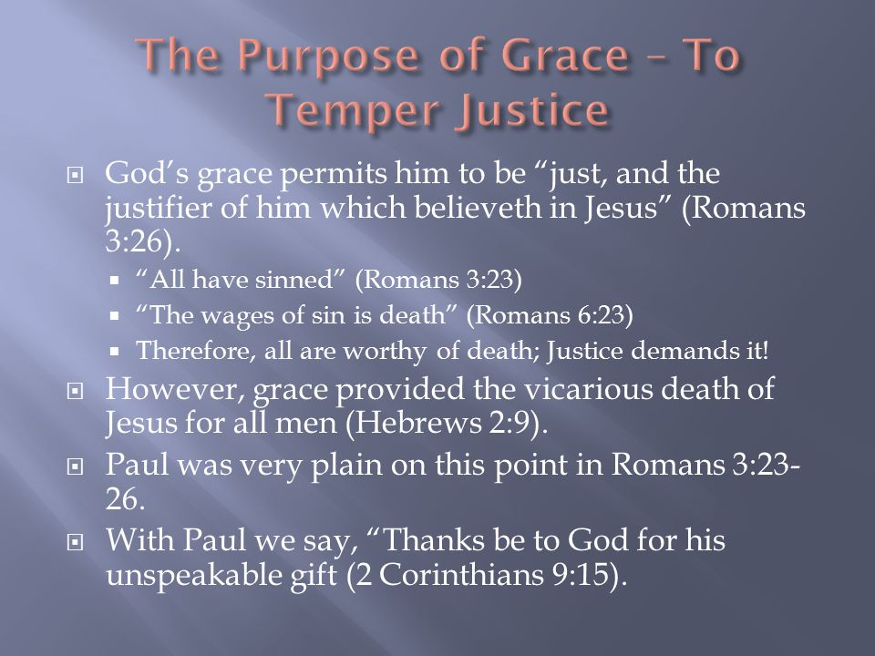  God's grace permits him to be just, and the justifier of him which believeth in Jesus (Romans 3:26).