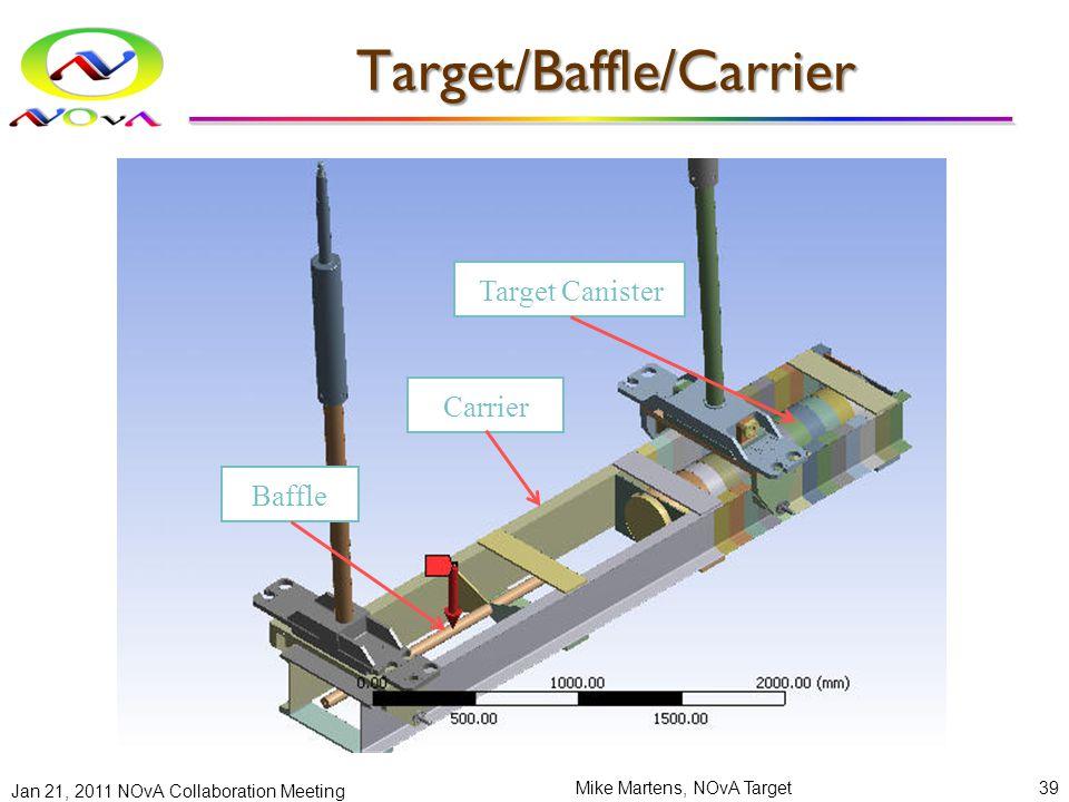 Target/Baffle/Carrier Jan 21, 2011 NOvA Collaboration Meeting Mike Martens, NOvA Target39 Target Canister Baffle Carrier