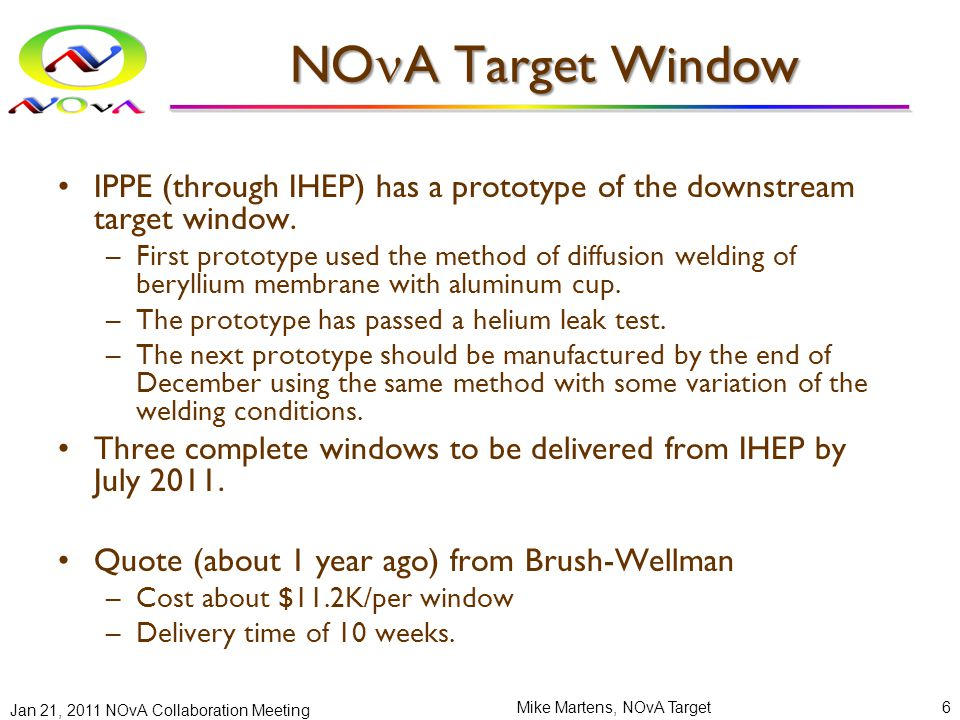 NO A Target Window IPPE (through IHEP) has a prototype of the downstream target window. –First prototype used the method of diffusion welding of beryl