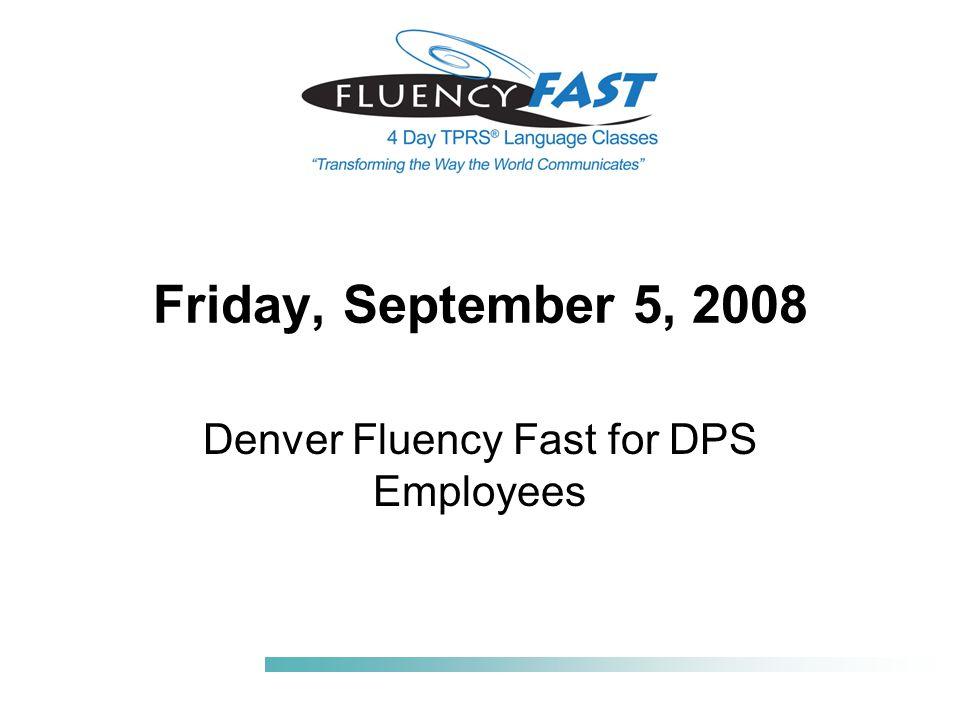 Friday, September 5, 2008 Denver Fluency Fast for DPS Employees