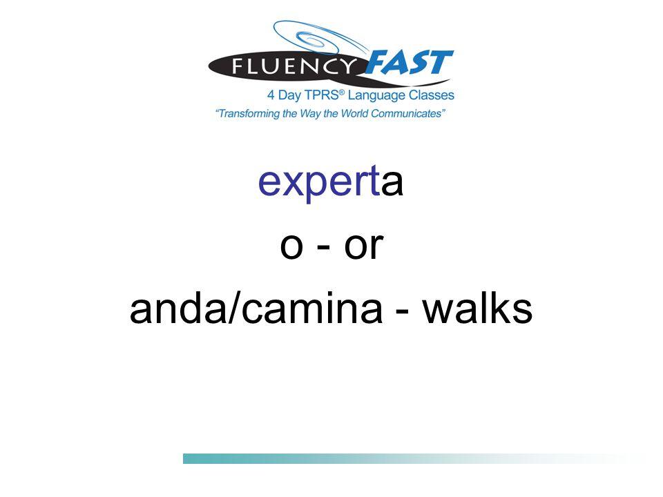 experta o - or anda/camina - walks