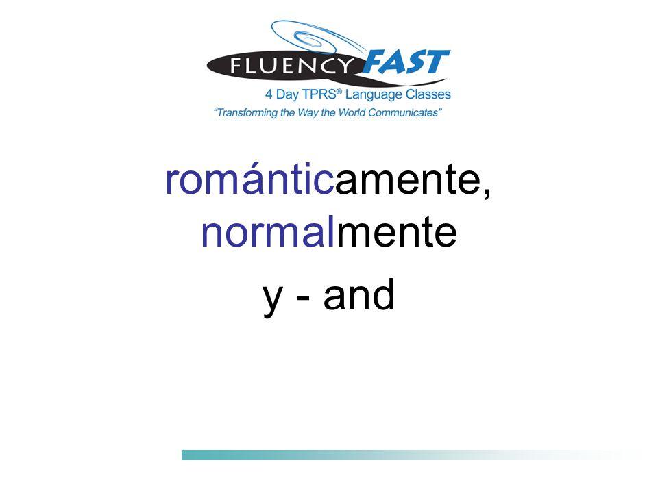 románticamente, normalmente y - and