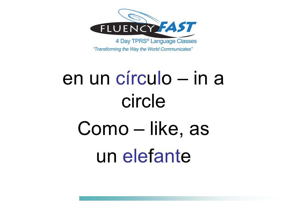 en un círculo – in a circle Como – like, as un elefante