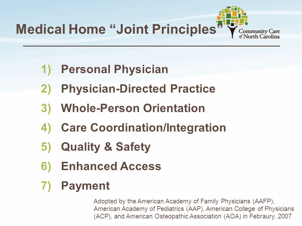 """Medical Home """"Joint Principles"""" 1)Personal Physician 2)Physician-Directed Practice 3)Whole-Person Orientation 4)Care Coordination/Integration 5)Qualit"""