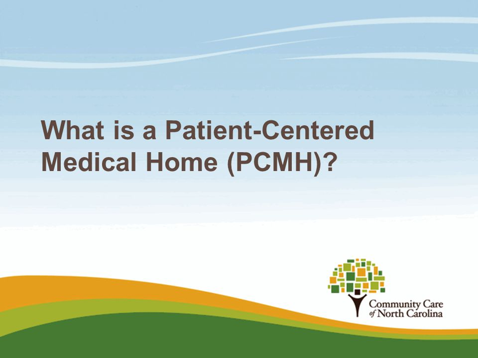 Patient-Centered Medical Home The PCMH is a model of primary care re-design intended to improve the quality and efficiency of primary care delivery