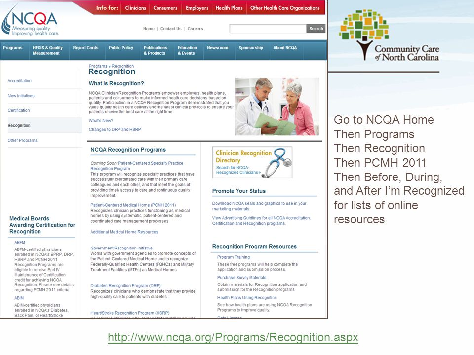 http://www.ncqa.org/Programs/Recognition.aspx Go to NCQA Home Then Programs Then Recognition Then PCMH 2011 Then Before, During, and After I'm Recogni