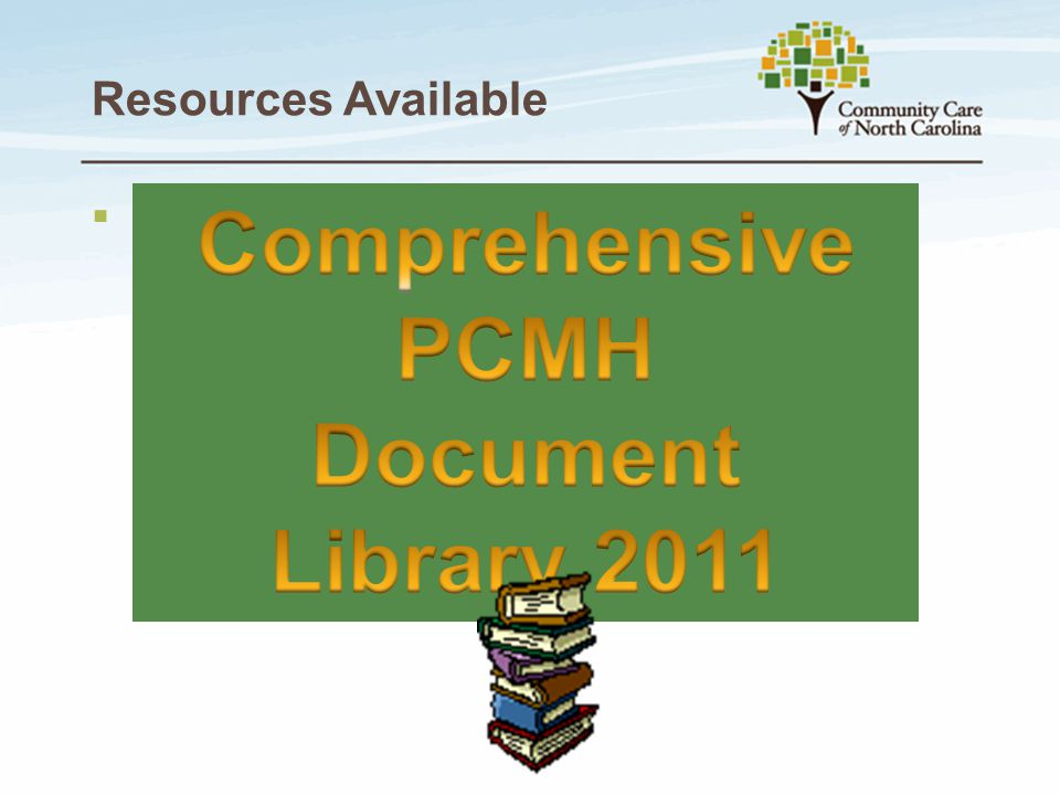 Resources Available  CCNC  Web-based 2011 PCMH Workbook  Webinars for 2011 PCMH Submissions  Introducing….