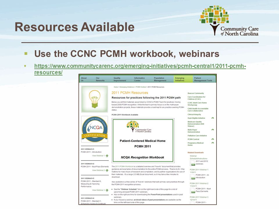 Resources Available  Use the CCNC PCMH workbook, webinars  https://www.communitycarenc.org/emerging-initiatives/pcmh-central1/2011-pcmh- resources/