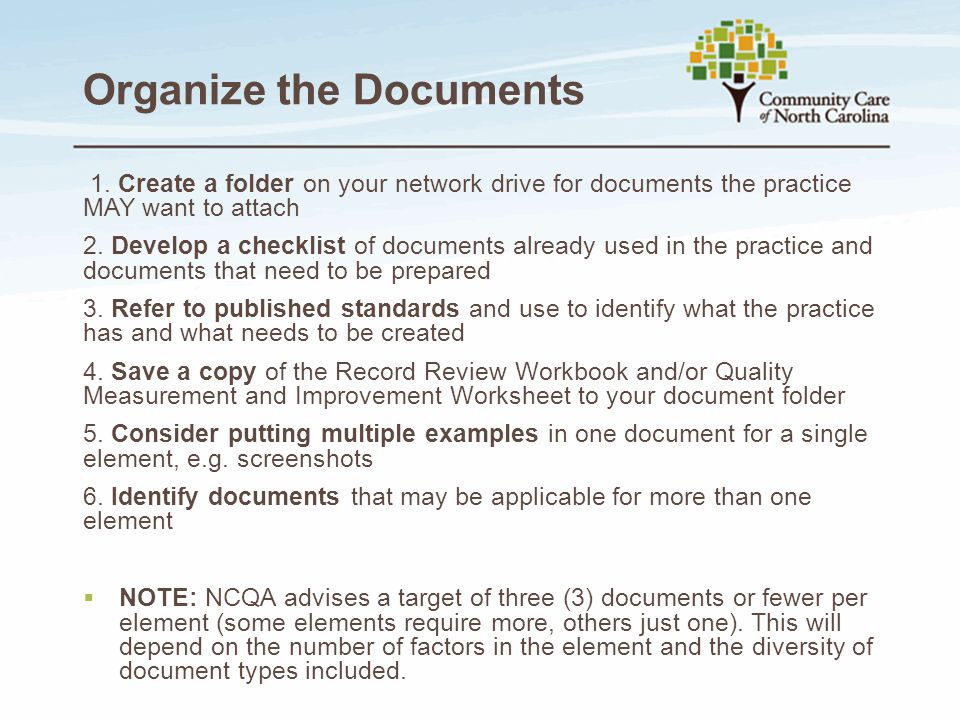 Organize the Documents 1. Create a folder on your network drive for documents the practice MAY want to attach 2. Develop a checklist of documents alre