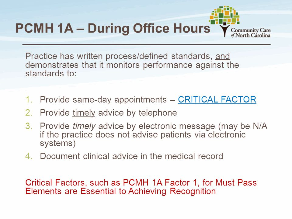 PCMH 1A – During Office Hours Practice has written process/defined standards, and demonstrates that it monitors performance against the standards to: