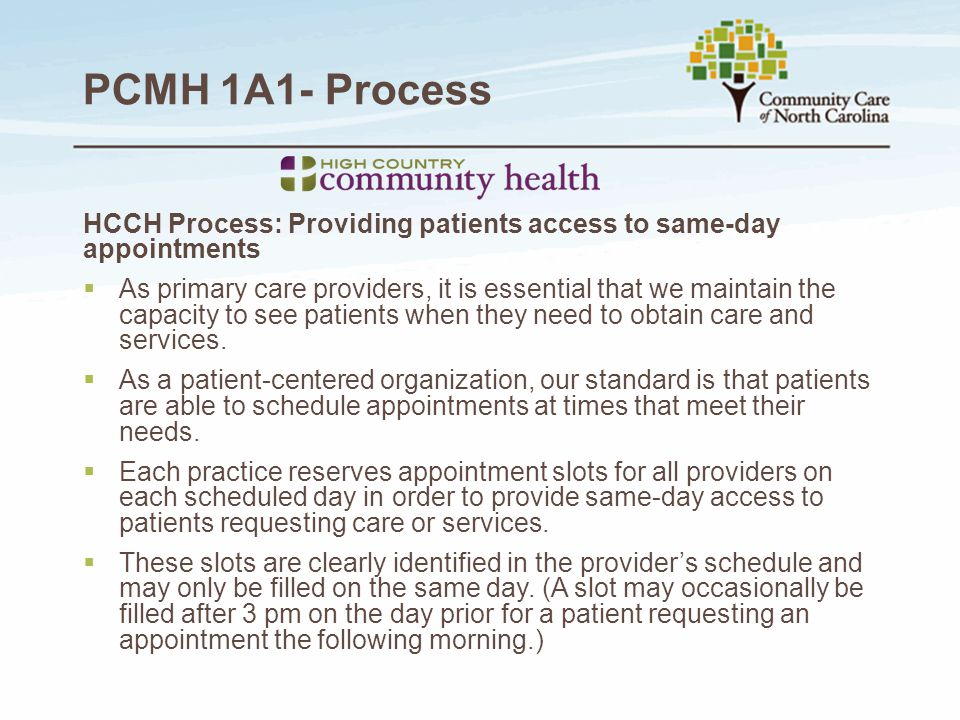 PCMH 1A1- Process HCCH Process: Providing patients access to same-day appointments  As primary care providers, it is essential that we maintain the c