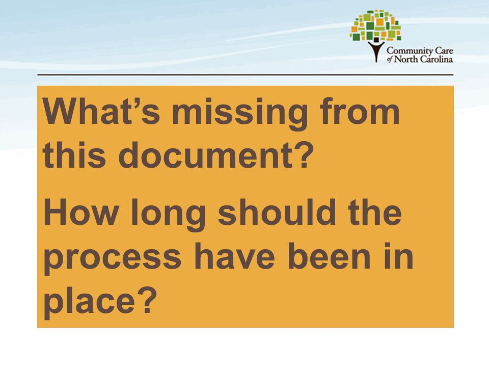 What's missing from this document? How long should the process have been in place?