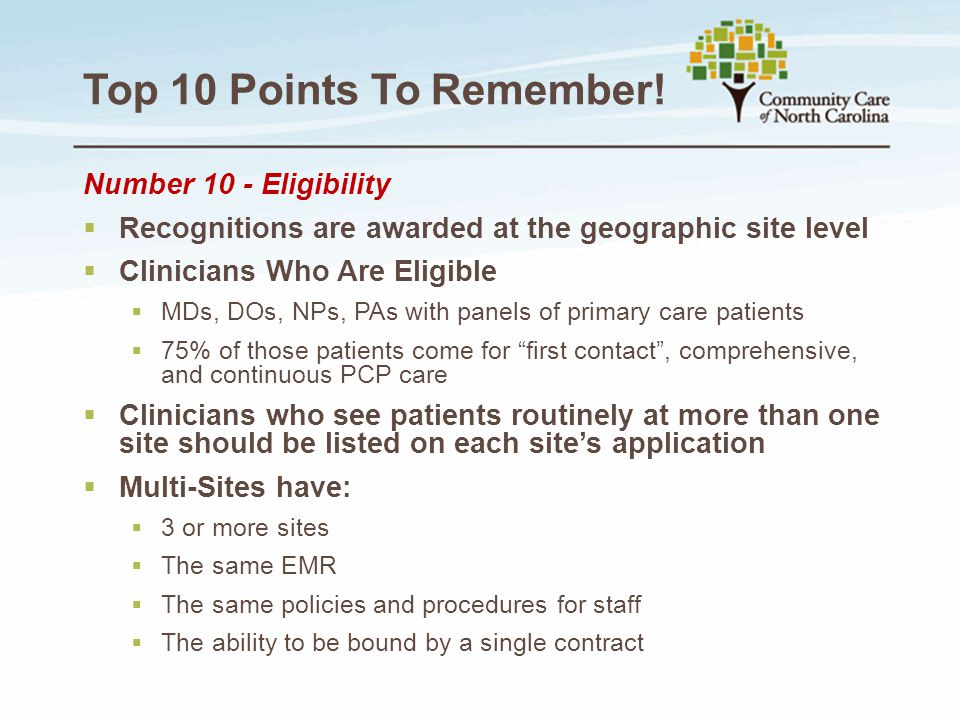 Top 10 Points To Remember! Number 10 - Eligibility  Recognitions are awarded at the geographic site level  Clinicians Who Are Eligible  MDs, DOs, N