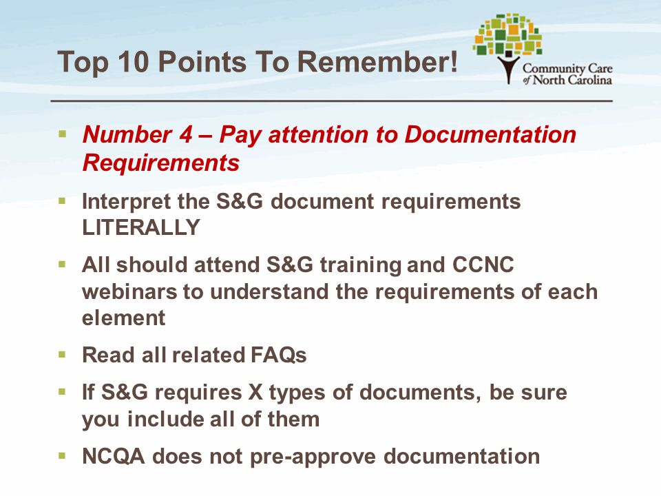 Top 10 Points To Remember!  Number 4 – Pay attention to Documentation Requirements  Interpret the S&G document requirements LITERALLY  All should a