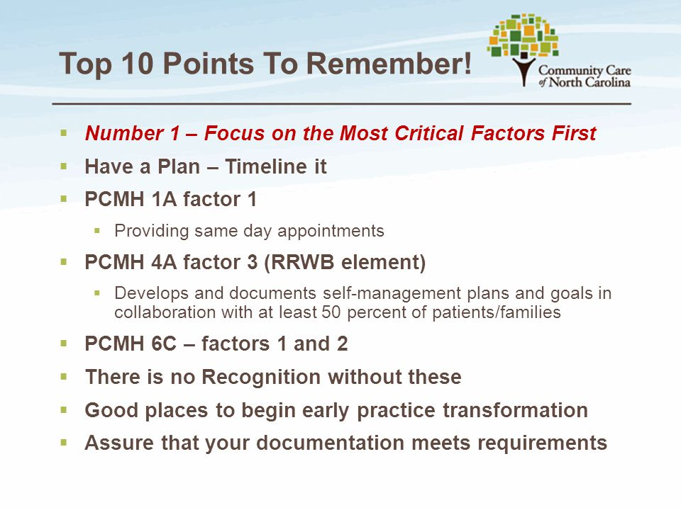 Top 10 Points To Remember!  Number 1 – Focus on the Most Critical Factors First  Have a Plan – Timeline it  PCMH 1A factor 1  Providing same day a