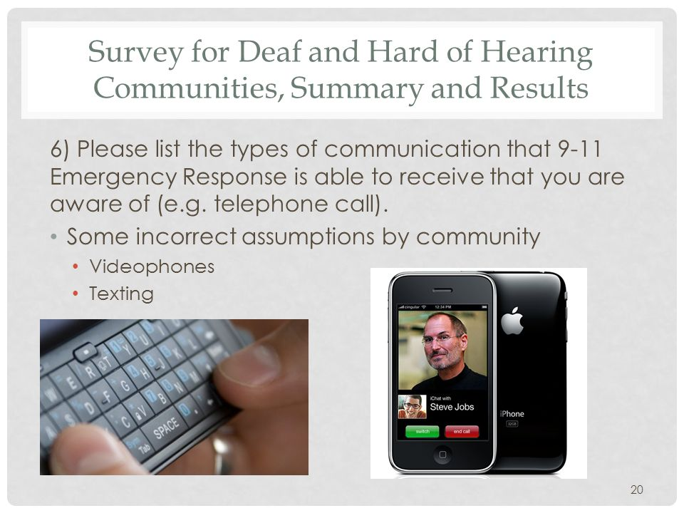 Survey for Deaf and Hard of Hearing Communities, Summary and Results 6) Please list the types of communication that 9-11 Emergency Response is able to receive that you are aware of (e.g.
