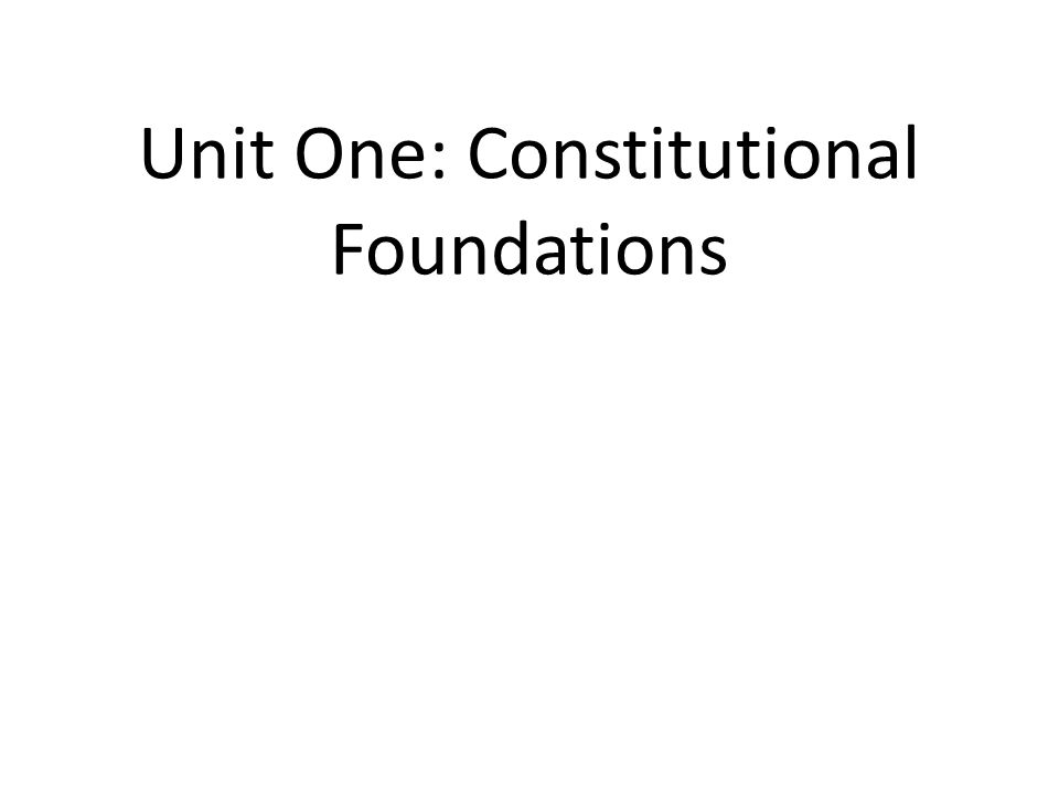 Unit One: Constitutional Foundations