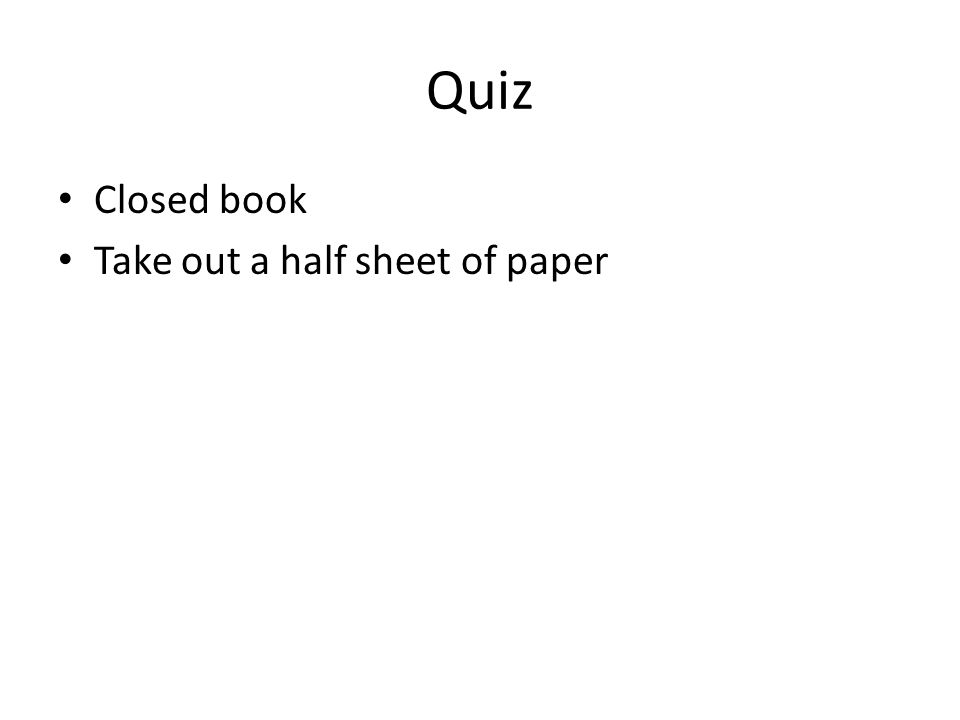 Quiz Closed book Take out a half sheet of paper